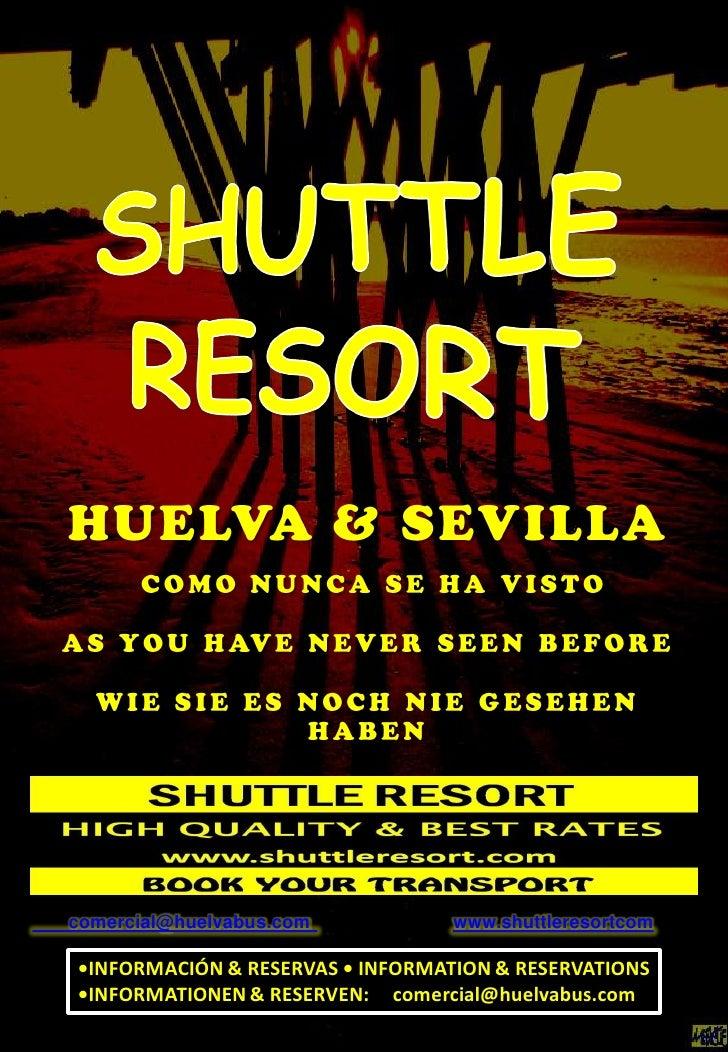 comercial@huelvabus.com           www.shuttleresortcom  •INFORMACIÓN & RESERVAS • INFORMATION & RESERVATIONS •INFORMATIONE...