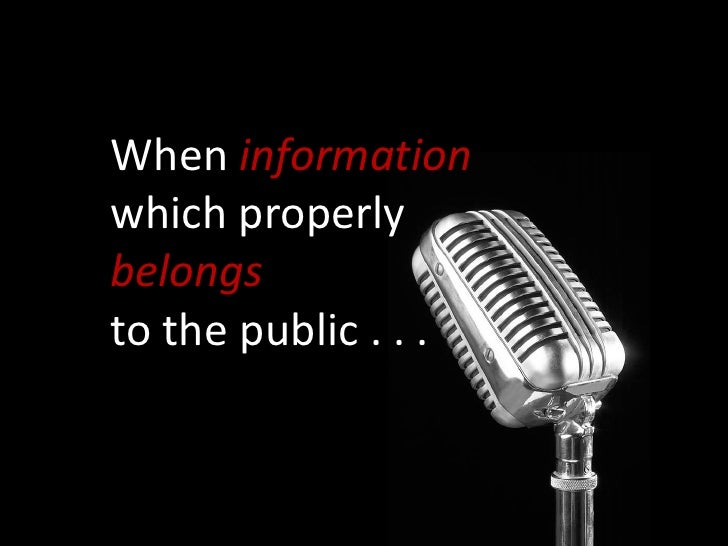 When information which properly belongs to the public . . .