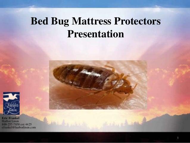 1 Bed Bug Mattress Protectors Presentation Eric Frankel Harbor Linen 800-257-7858 ext 4425 efrankel@harborlinen.com