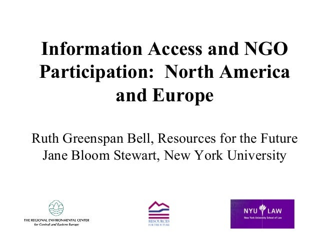 Information Access and NGO Participation: North America and Europe Ruth Greenspan Bell, Resources for the Future Jane Bloo...