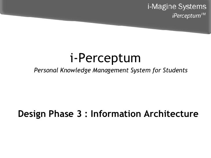 i-Perceptum Personal Knowledge Management System for Students Design Phase 3 : Information Architecture