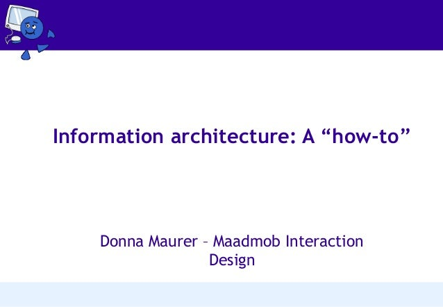 """Information architecture: A """"how-to""""  Donna Maurer – Maadmob Interaction Design"""