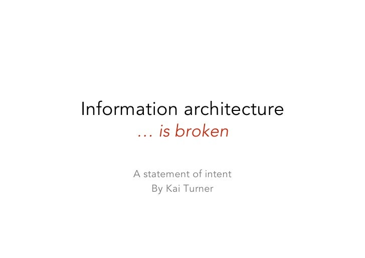 Information architecture       … is broken        A statement of intent           By Kai Turner