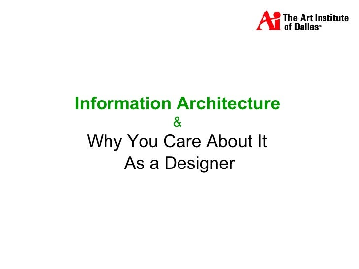 Information Architecture   &  Why You Care About It  As a Designer