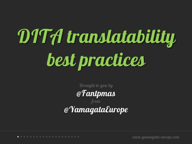 DITA translatability   best practices                   Brought to you by                   @Fantpmas                     ...