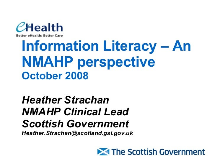 Information Literacy – An NMAHP perspective October 2008 Heather Strachan NMAHP Clinical Lead  Scottish Government [email_...