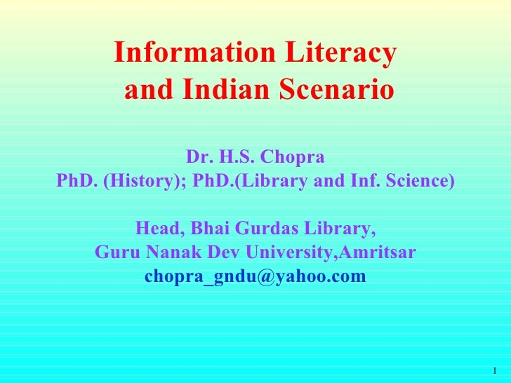 Information Literacy  and Indian Scenario Dr. H.S. Chopra PhD. (History); PhD.(Library and Inf. Science) Head, Bhai Gurdas...