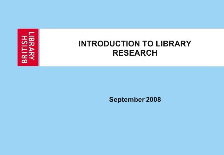 INTRODUCTION TO LIBRARY RESEARCH September 2008