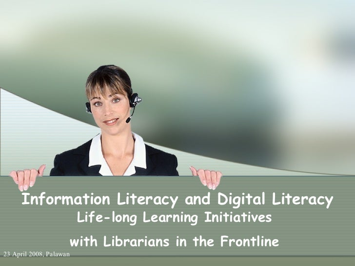 Information Literacy and Digital Literacy   Life-long Learning Initiatives  with Librarians in the Frontline