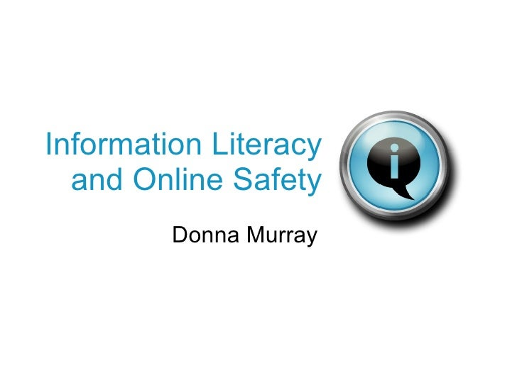 Information Literacy and Online Safety Donna Murray