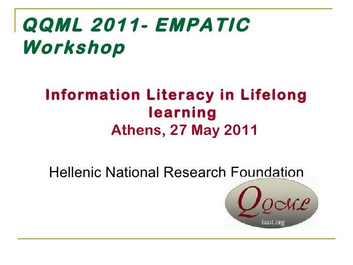 QQML 2011-  EMPATIC Workshop <ul><li>Information Literacy in Lifelong learning   Athens, 27 May 2011 </li></ul><ul><li>Hel...