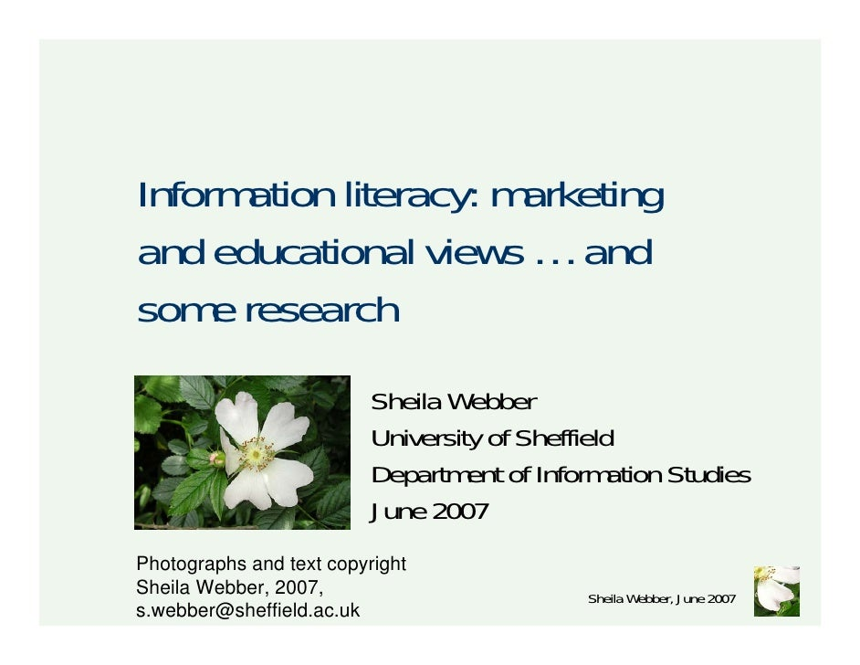 Information literacy: marketing and educational views … and some research                          Sheila Webber          ...