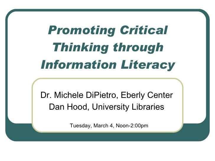 Promoting Critical Thinking through Information Literacy Dr. Michele DiPietro, Eberly Center Dan Hood, University Librarie...