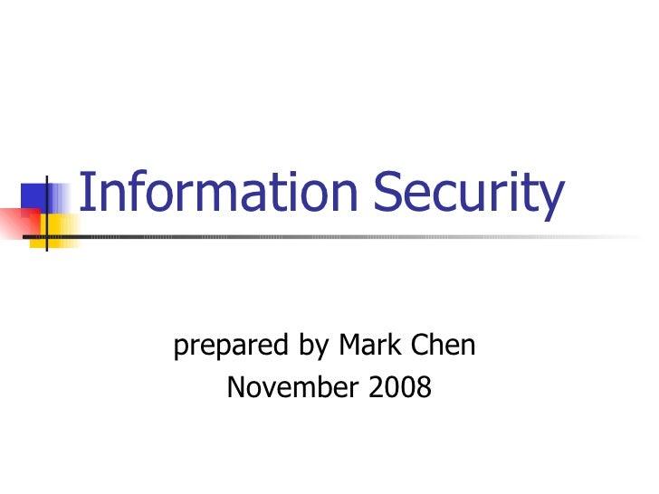 Information  S ecurity   prepared by Mark Chen  November 2008