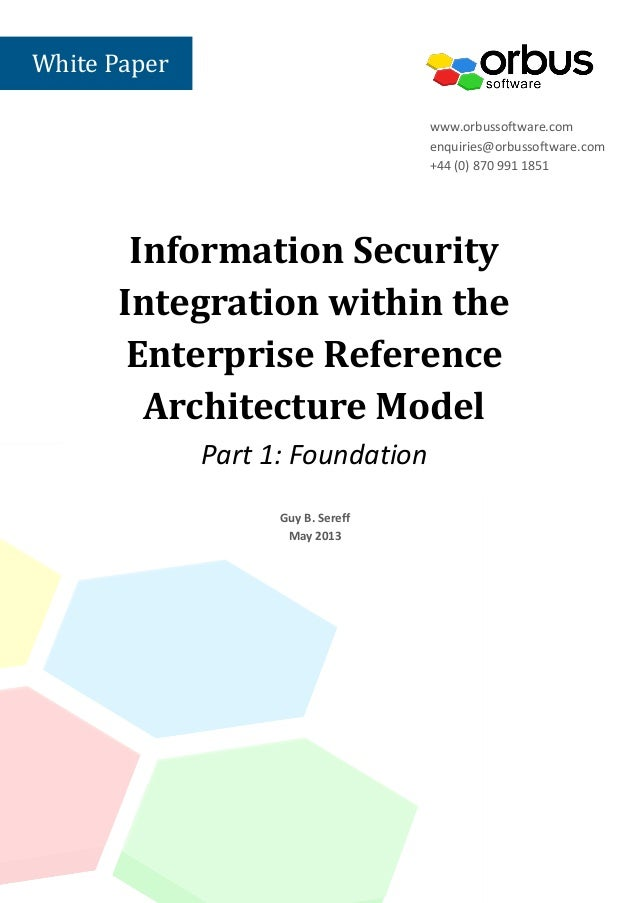 Information SecurityIntegration within theEnterprise ReferenceArchitecture ModelPart 1: Foundationwww.orbussoftware.comenq...