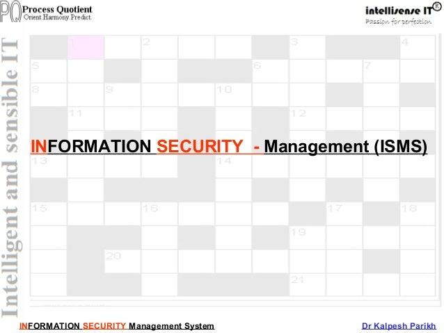 INFORMATION SECURITY Management System Dr Kalpesh ParikhINFORMATION SECURITY - Management (ISMS)