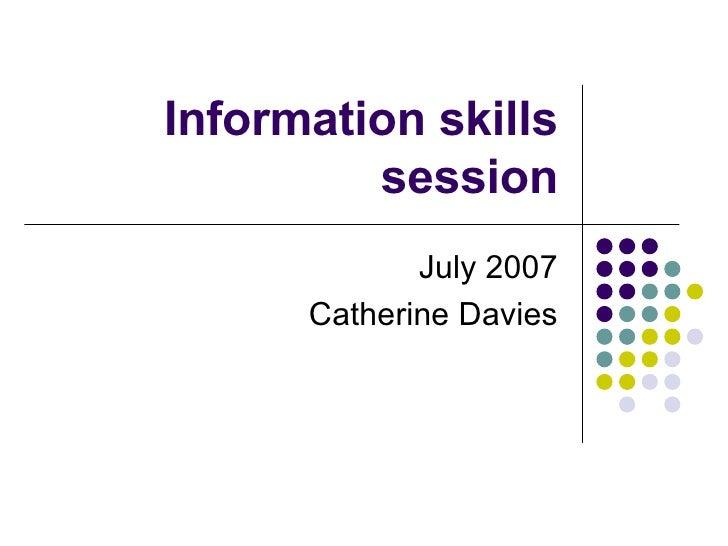 Information skills session July 2007 Catherine Davies
