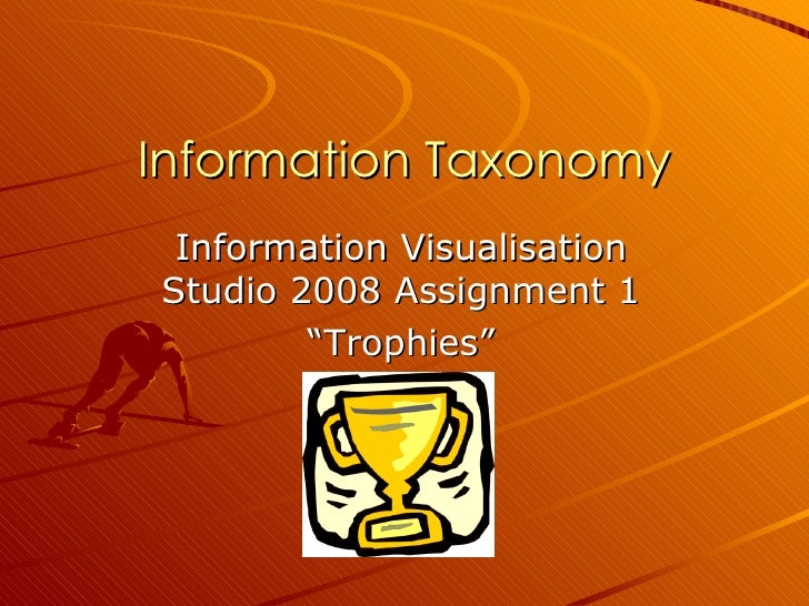 """Information Taxonomy Information Visualisation Studio 2008 Assignment 1 """" Trophies"""""""