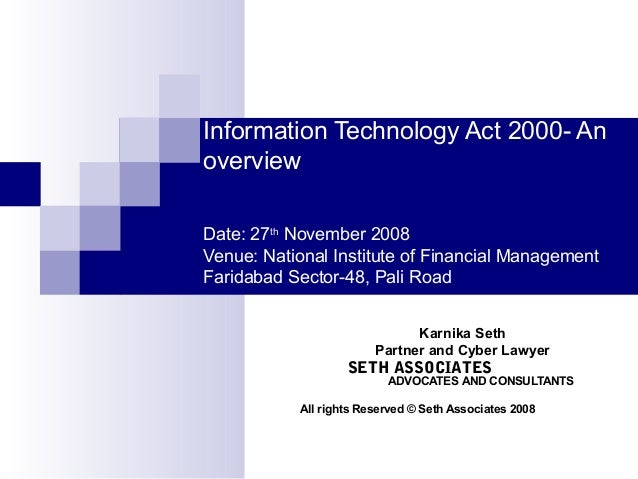 Information Technology Act 2000- An overview Date: 27th November 2008 Venue: National Institute of Financial Management Fa...