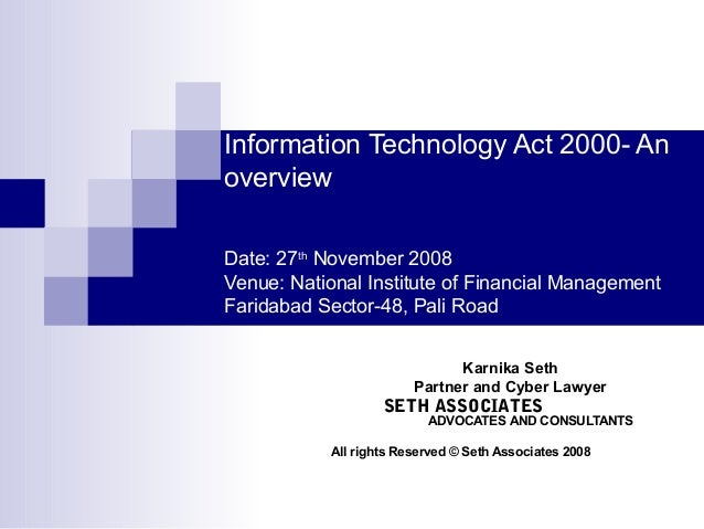 Information Technology Act 2000- AnoverviewDate: 27th November 2008Venue: National Institute of Financial ManagementFarida...