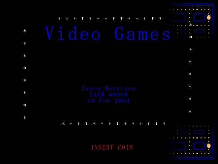 * * * * * * * * * * * * * *  * *   * * * *   * * * * * *   * * * *   * * * * * * * * * * * * * * Video Games Jason Morriso...