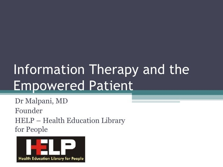 Information Therapy and the Empowered Patient Dr Malpani, MD Founder HELP – Health Education Library for People