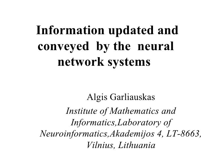 Information updated and conveyed  by the  neural network systems  Algis Garliauskas Institute of Mathematics and Informati...