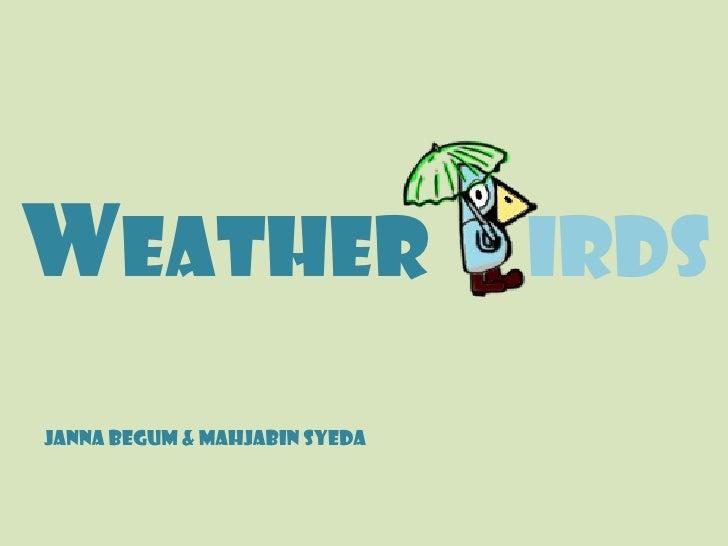 Weather                        irdsJanna Begum & Mahjabin Syeda