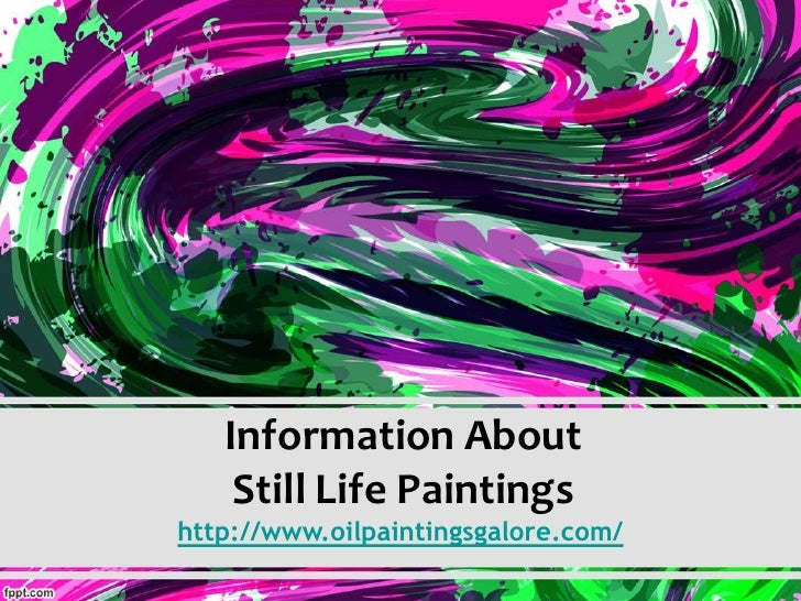 Information About    Still Life Paintingshttp://www.oilpaintingsgalore.com/