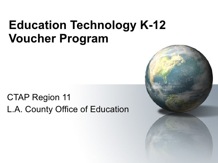 Education Technology K-12 Voucher Program CTAP Region 11 L.A. County Office of Education