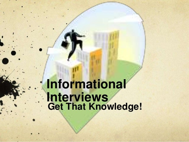 InformationalInterviewsGet That Knowledge!