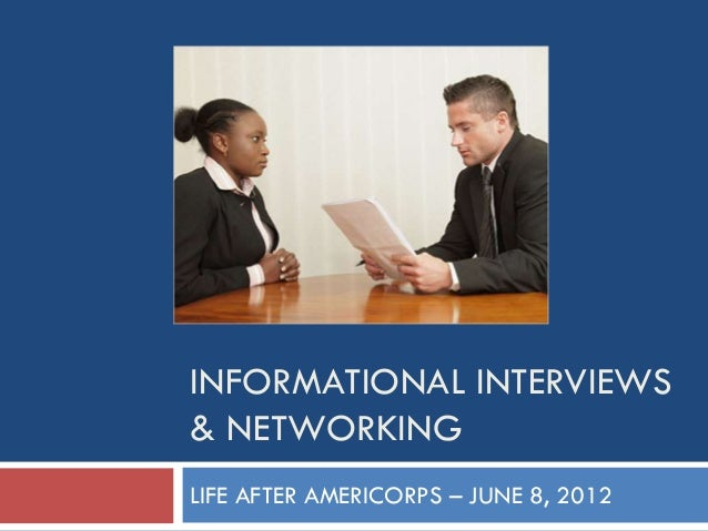 INFORMATIONAL INTERVIEWS& NETWORKINGLIFE AFTER AMERICORPS – JUNE 8, 2012
