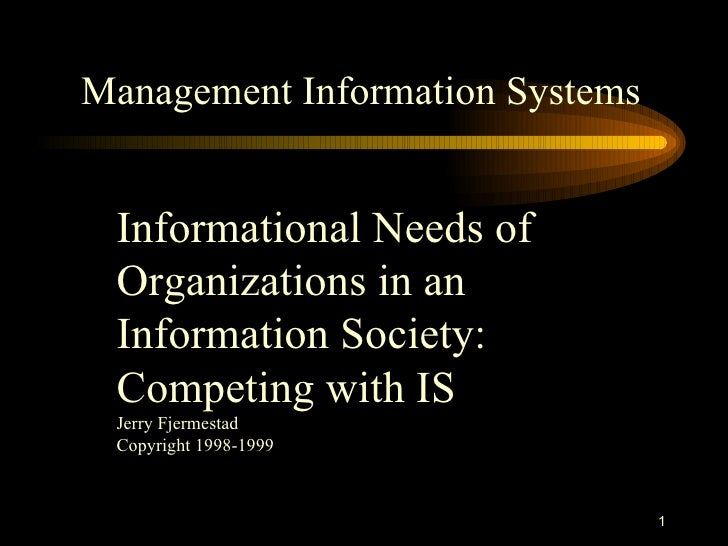 Management Information Systems Informational Needs of Organizations in an Information Society: Competing with IS Jerry Fje...