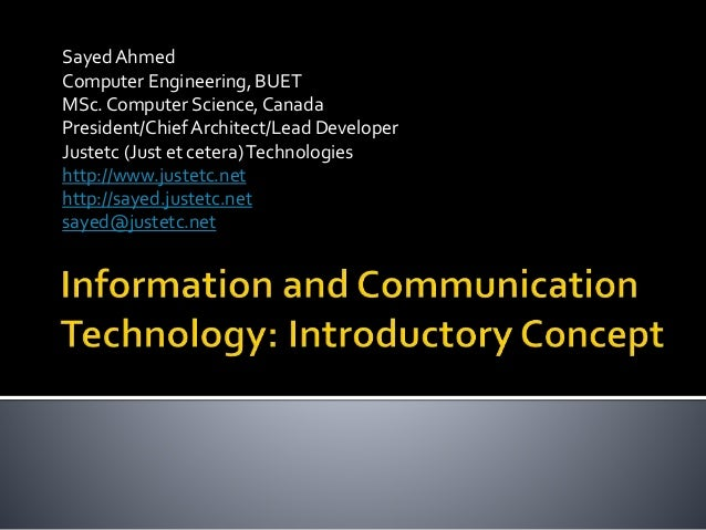 information and communications technology essay Information and communications technology is a system used to control, manage, process and create information through telecommunications technology and computers (otherwise known as ict) although information and communications technology describes a large range of systems there are still some underlining common features.