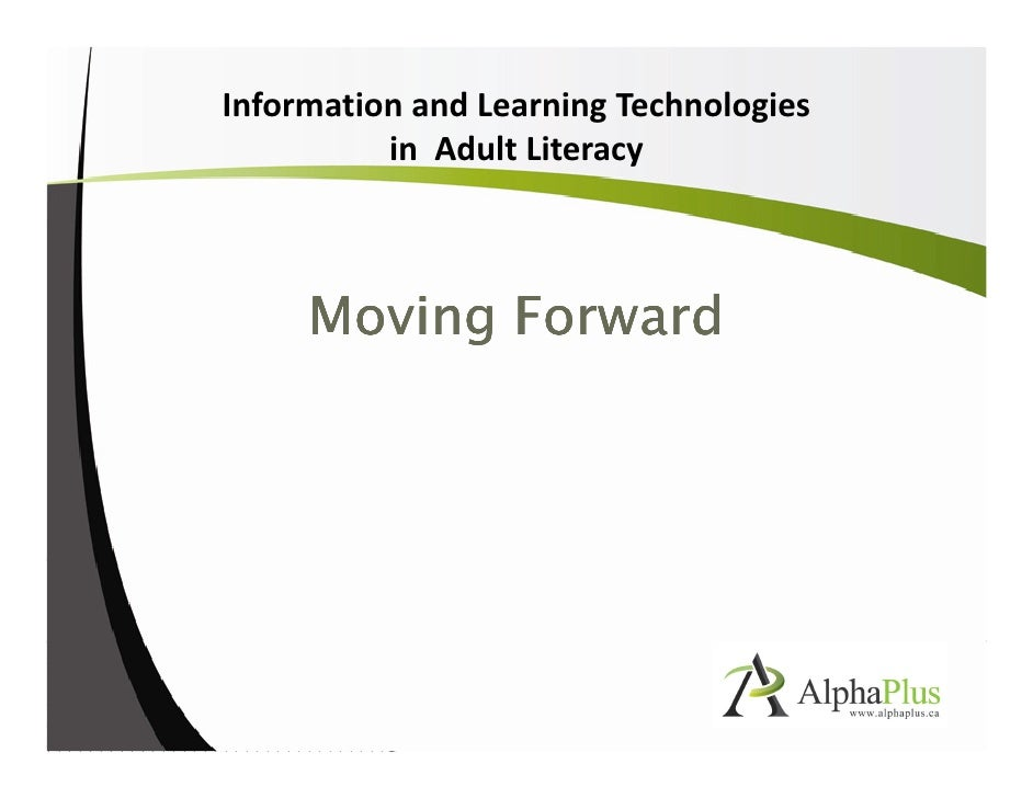 Information and Learning Technologies                   in Adult Literacy                    Moving Forward  Click to edit...