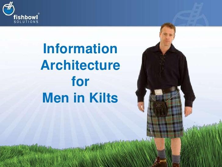 Information Architecture forMen in Kilts<br />