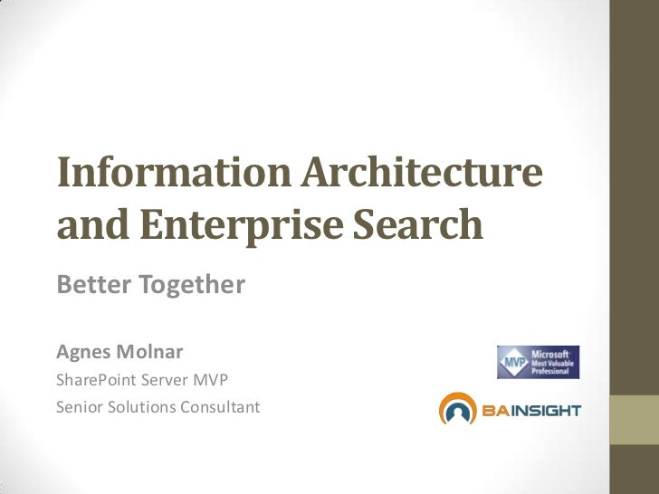 Information Architecture and Enterprise Search<br />Better Together<br />Agnes Molnar<br />SharePoint Server MVP<br />Seni...