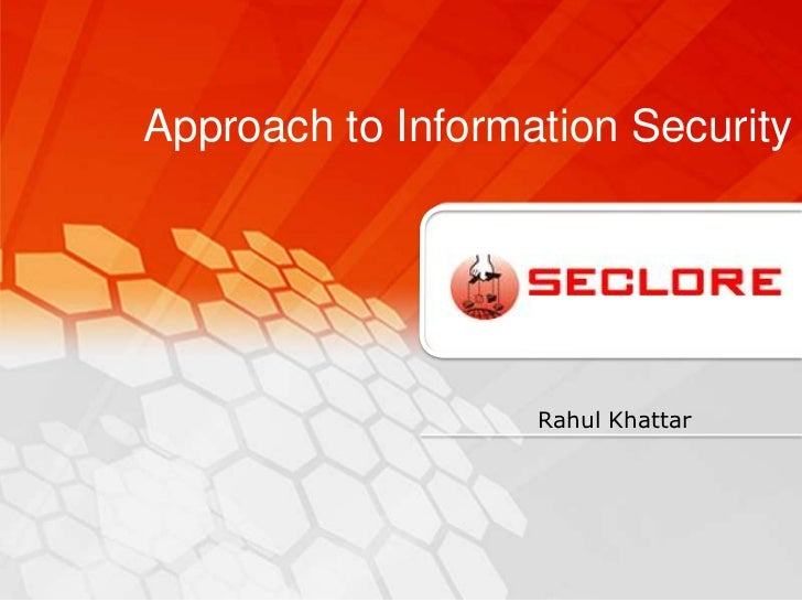 Approach to Information Security                   Rahul Khattar