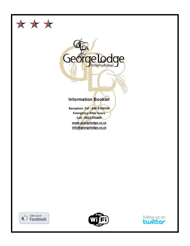 Information BookletReception :Tel : 044 8746549   Emergency After hours      Cell : 0823745889  www.georgelodge.co.za  inf...