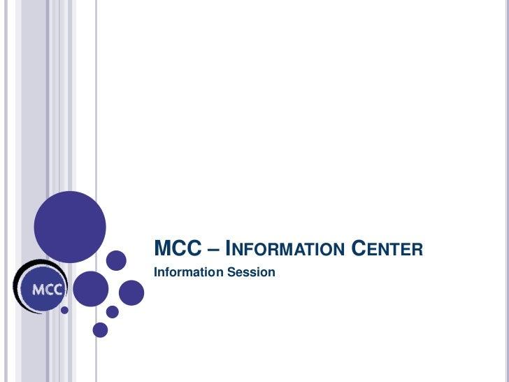 MCC –Information Center<br />Information Session<br />