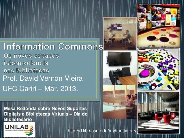 Prof. David Vernon VieiraUFC Cariri – Mar. 2013.Mesa Redonda sobre Novos SuportesDigitais e Bibliotecas Virtuais – Dia doB...