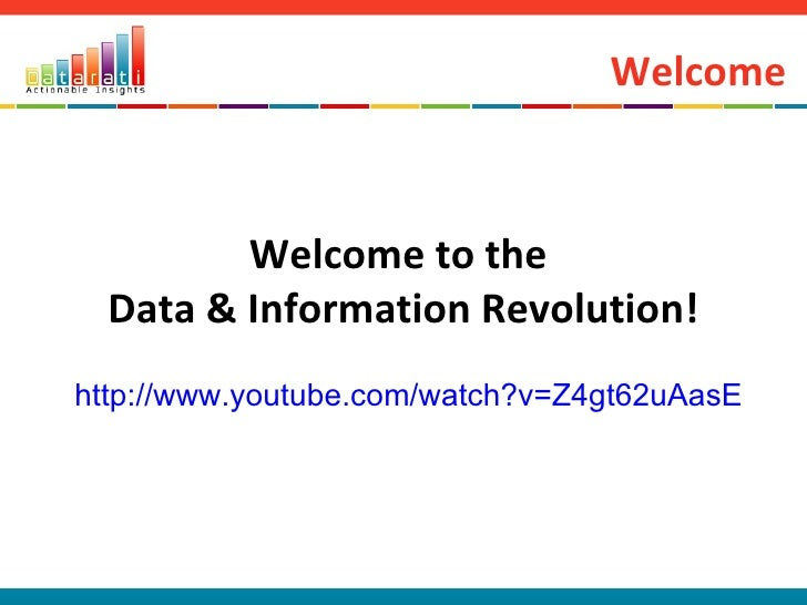 Welcome Welcome to the  Data & Information Revolution! http://www.youtube.com/watch?v=Z4gt62uAasE