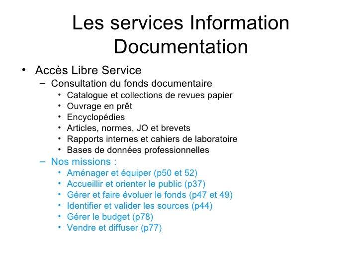 Les services Information Documentation <ul><li>Accès Libre Service </li></ul><ul><ul><li>Consultation du fonds documentair...