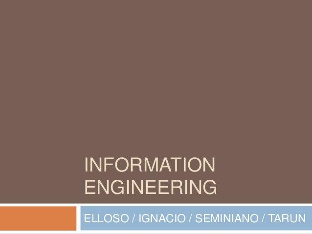INFORMATION ENGINEERING ELLOSO / IGNACIO / SEMINIANO / TARUN