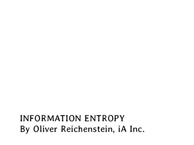 INFORMATION ENTROPY By Oliver Reichenstein, iA Inc.