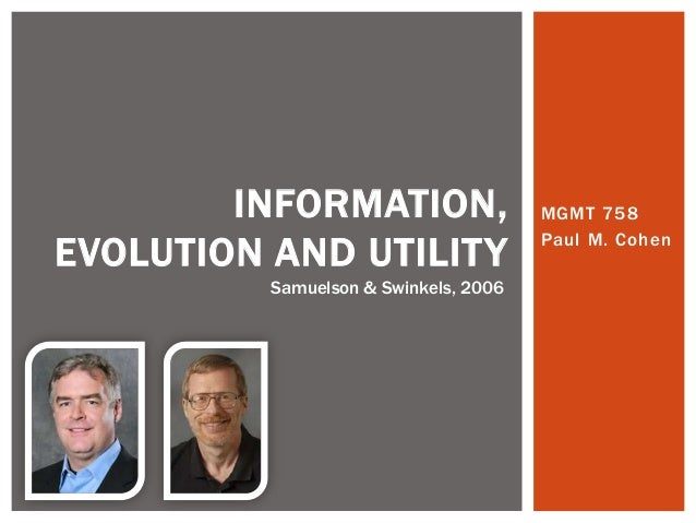INFORMATION,                   MGMT 758EVOLUTION AND UTILITY                  Paul M. Cohen          Samuelson & Swinkels,...