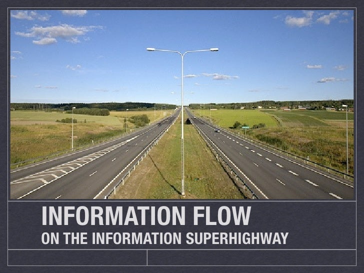 INFORMATION FLOW ON THE INFORMATION SUPERHIGHWAY