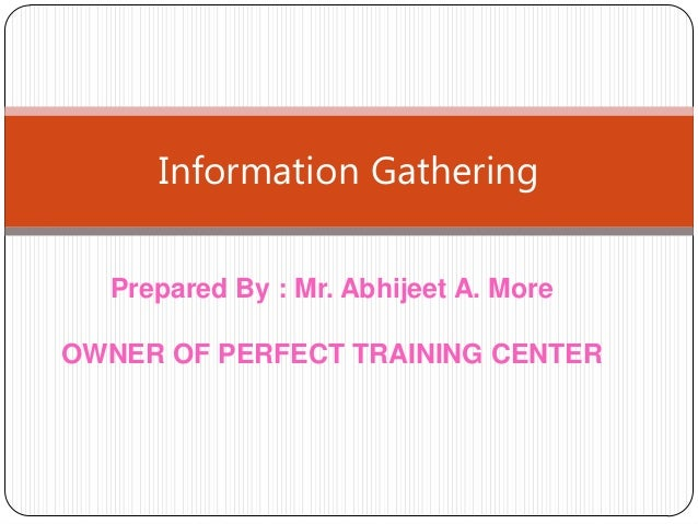 Information Gathering Prepared By : Mr. Abhijeet A. More OWNER OF PERFECT TRAINING CENTER