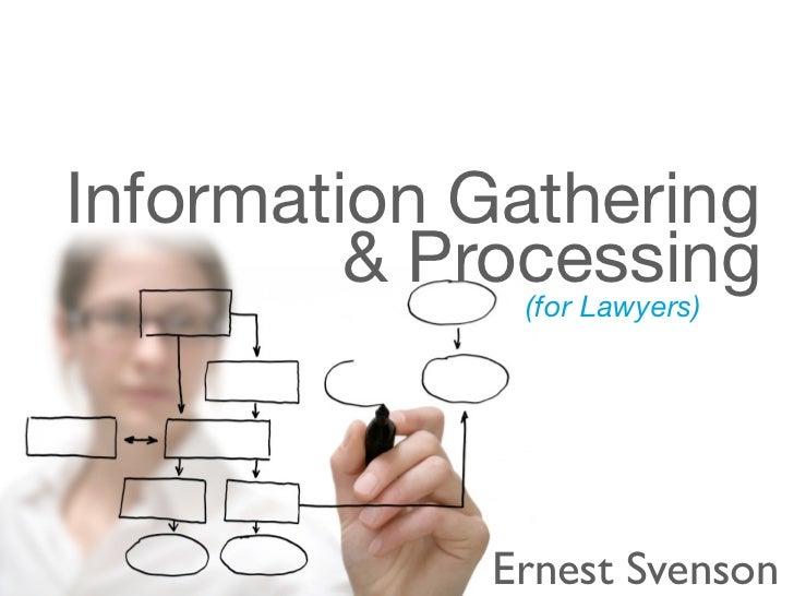Information Gathering         & Processing              (for Lawyers)                Ernest Svenson