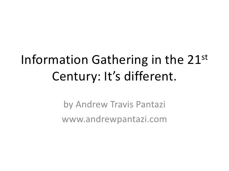 Information Gathering in the 21st Century: It's different.<br />by Andrew Travis Pantazi<br />www.andrewpantazi.com<br />